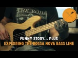 Funny Story! PLUS Exploring The Bossa Nova Bass Line Scott's Bass Lessons