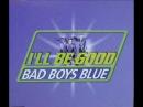 Bad Boys Blue I'll Be Good Level 2 Remix 2000
