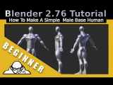 How To Model A Simple Male Human Base Mesh in Blender 2.76
