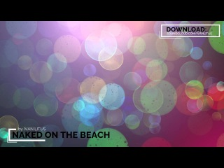 Ivan Litus - Naked On The Beach (Original Mix) FREE TRACK