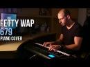 Fetty Wap feat. Remy Boyz - 679 (Piano Cover by Marijan)