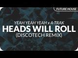 Yeah Yeah Yeahs x A-Trak - Heads Will Roll (DiscoTech Remix)