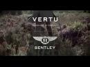 Vertu for Bentley Signature Touch Launch Film
