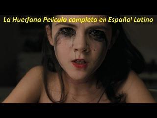 La Huerfana Pelicula completa - Peliculas de Terror Completas en Español 2015