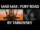 Mad Max by Tarkovsky