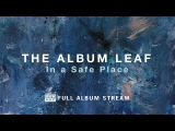 The Album Leaf - In a Safe Place FULL ALBUM STREAM