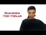 Shahzoda - Yor-yorlar  Шахзода - Ёр-ёрлар