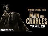 Main Aur Charles Official Trailer Randeep Hooda, Richa Chadda T-Series