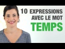 10 Expressions avec le mot TEMPS 10 French expressions with the word Temps