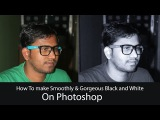 How To make Smoothly and Gorgeous Black and White on photoshop CC