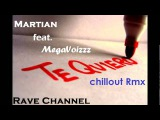 Rave Channel - Te Quiero (Martian feat. MegaVoizzz Chillout RmX)