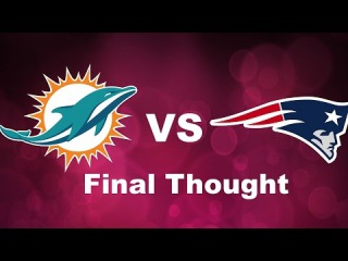 Final Thought- Miami Dolphins vs New England Patriots Highlights