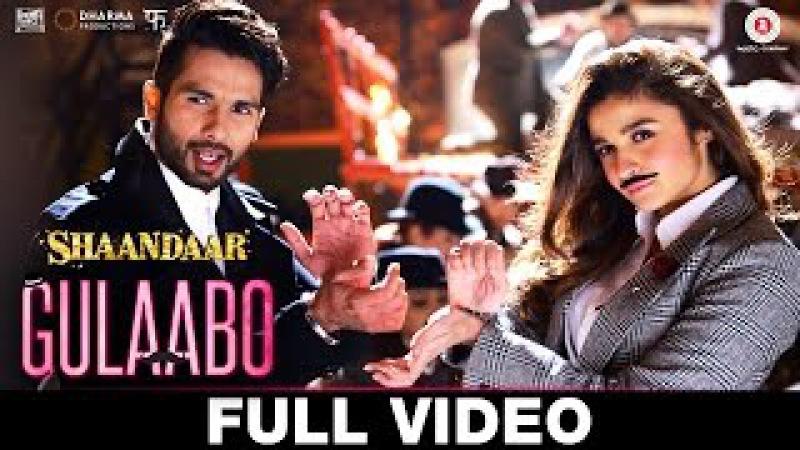 Gulaabo - Full Video| Shaandaar | Alia Bhatt Shahid Kapoor | Vishal Dadlani | Amit Trivedi
