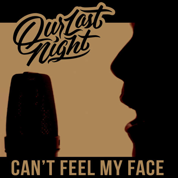 Our Last Night - Can't Feel My Face (The Weeknd cover) [single] (2015)