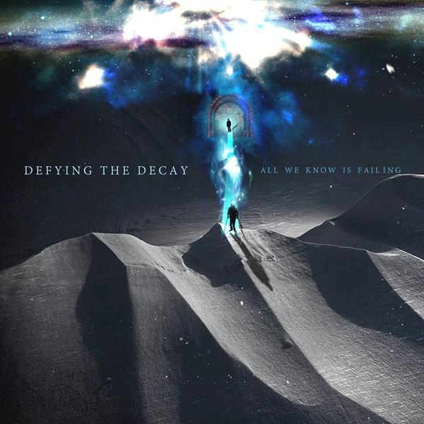 Defying the Decay - All We Know Is Failing (2015)