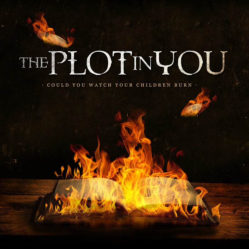 The Plot in You - Could You Watch Your Children Burn (2013)