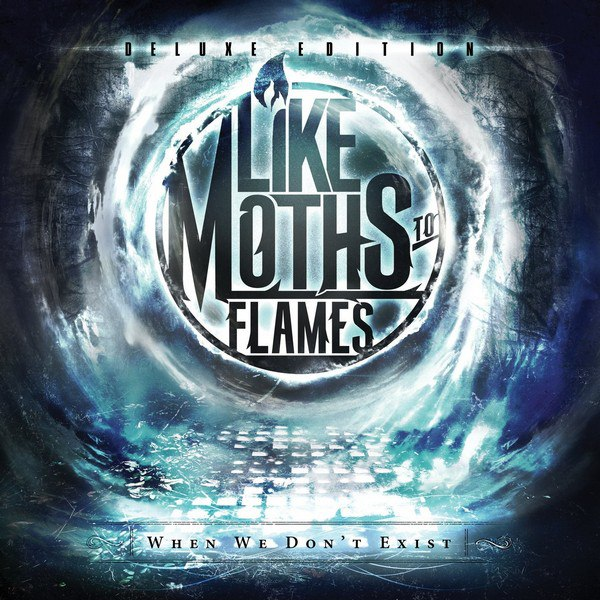 Like Moths to Flames - When We Don't Exist (Deluxe Edition) (2012)