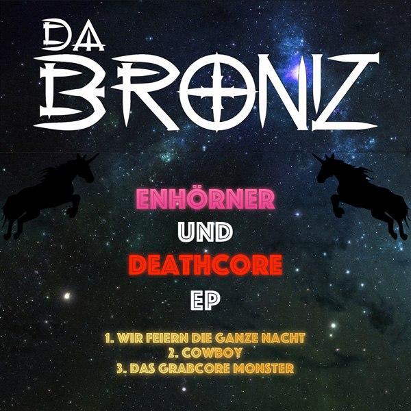 Da Broniz - Einhörner Und Deathcore EP (2015)