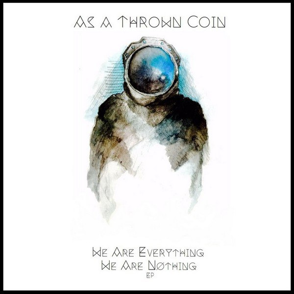 As a Thrown Coin - We Are Everything, We Are Nøthing EP (2015)