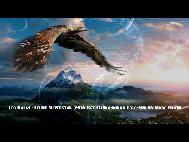 Leo Rojas - Little Silverstar (2016 Ext.-Dj Ikonnikov E.x.c.-Mix By Marc Eliow) HD