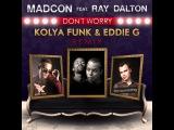 Madcon feat. Ray Dalton - Don't Worry (Kolya Funk &amp Eddie G Remix) httpmp3za.rutagsDJ+Kolya+Funk