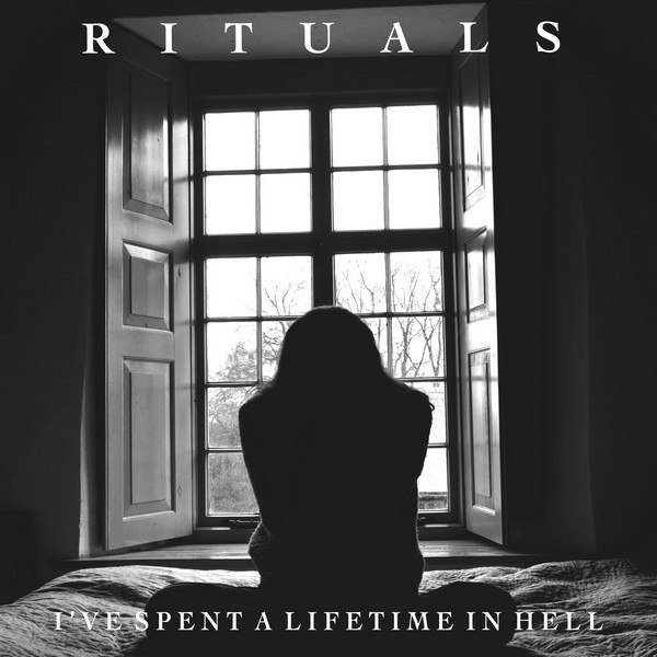 Rituals - I've Spent a Lifetime in Hell [EP] (2015)