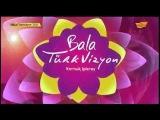 «Bala Turkvizyon» 01.06.2015 [Полная Версия]