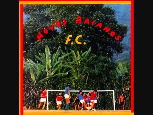 Só se não for brasileiro nessa hora - Novos Baianos - Novos Baianos F.C.