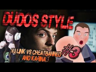 DUDOS STYLE CS GO! 3 CB VS VJLINK Karina3