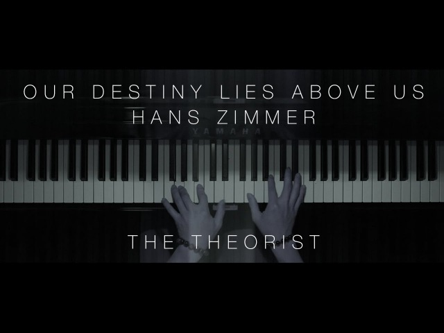 Hans Zimmer - Our Destiny Lies Above Us   The Theorist Piano Cover