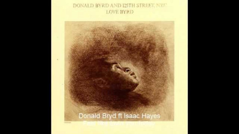 Donald Byrd ft Isaac Hayes Feel like lovin you today