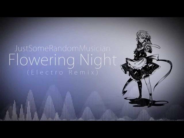 JustSomeRandomMusician - Flowering Night (Electro Remix)