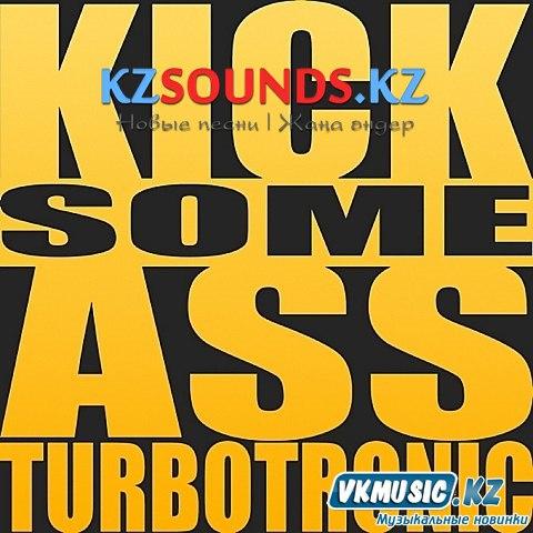 Turbotronic - Kick Some Ass (Original Edit) (2015)
