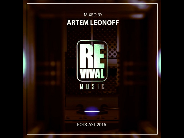 ARTEM LEONOFF - REVIVAL MUSIC PODCAST 2016