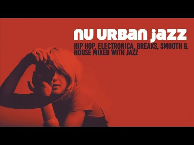 NU URBAN JAZZ - Trip Hop, Electronica, Breaks Jazz House