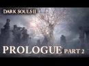 Dark Souls II PS3 X360 PC Prologue Part 2 Launch Trailer