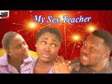 My Sex Teacher - Latest Nigerian Nollywood Movie