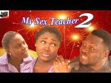 My Sex Teacher 2- Latest Nigerian Nollywood Movie