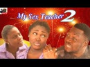 My Sex Teacher 2- Latest Nigerian Nollywood Movie