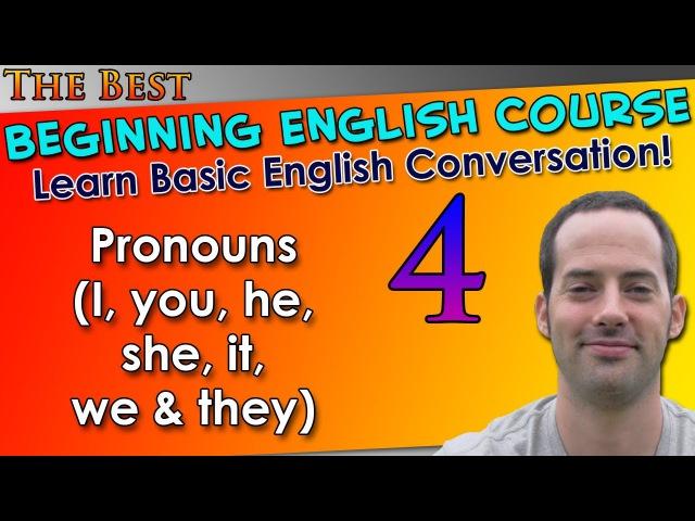 04 - Pronouns (I, you, he, she, it, we they) - Beginning English Lesson - Basic English Grammar