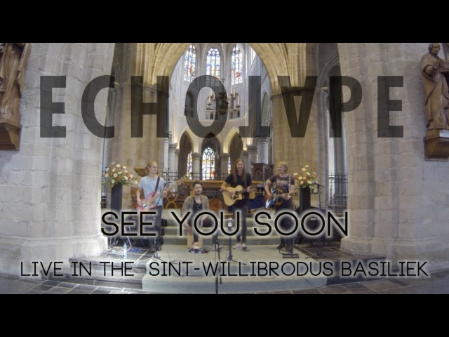 Echotape - See You Soon (Live In The Sint-Willibrodus Basiliek)