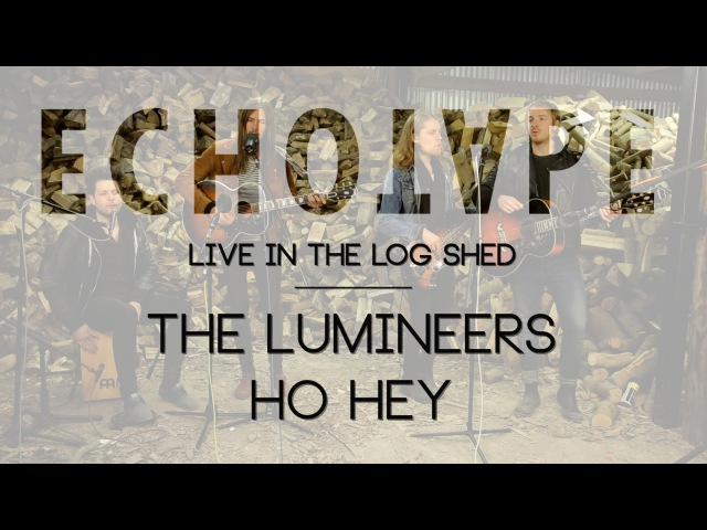 The Lumineers - Ho Hey (Echotape Live In The Log Shed)