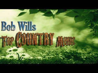 BOB WILLS - TOP COUNTRY MUSIC - COUNTRY WESTERN SWING