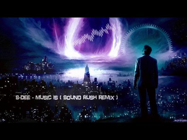 S-Dee - Music Is (Sound Rush Remix) [HQ Free]