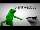 Here comes dat boi sh t waddup