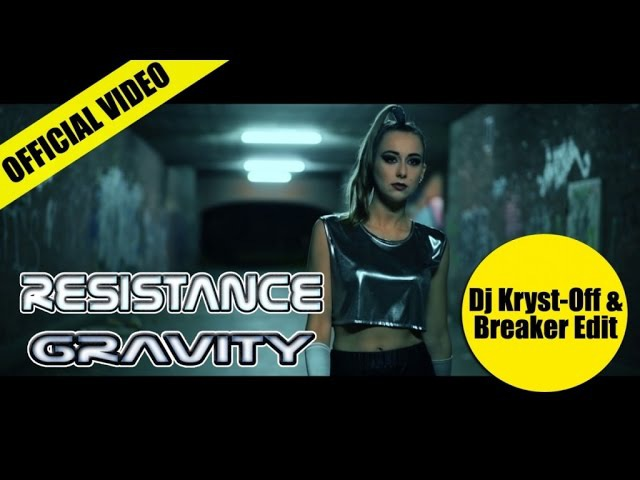 Resistance - Gravity (Dj Kryst-Off Breaker Edit) OFFICIAL VIDEO