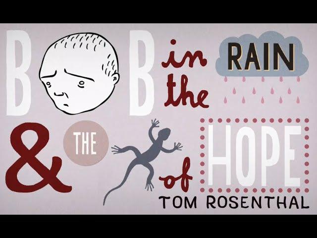 Tom Rosenthal - Bob in the Rain and The Lizard of Hope