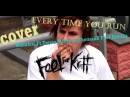 Feel For Kirill - Every Time You Run (Manafest McNevan /TFK/ Cover)