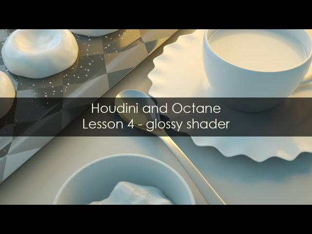 Houdini and Octane - lesson 4 - Glossy Shader