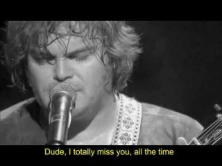 Dude, I totally miss you (live) - TENACIOUS D [with lyric]